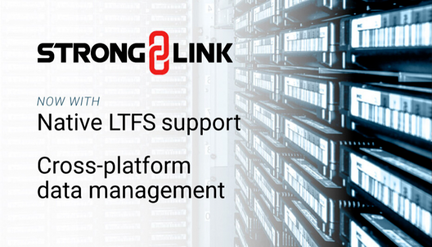 StrongLink adds native LTFS support to cross-platform data management