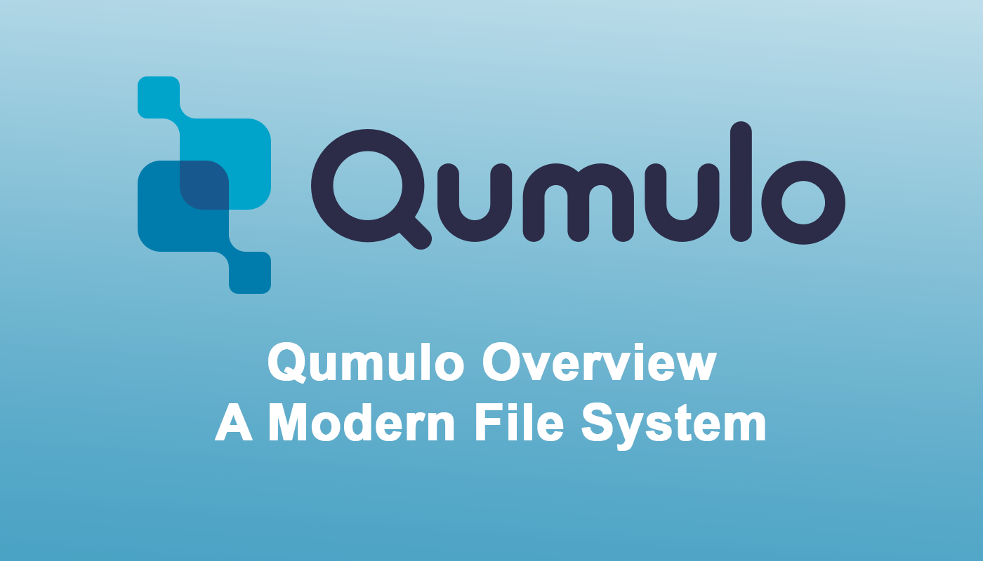 Qumulo Overview – A Modern File System