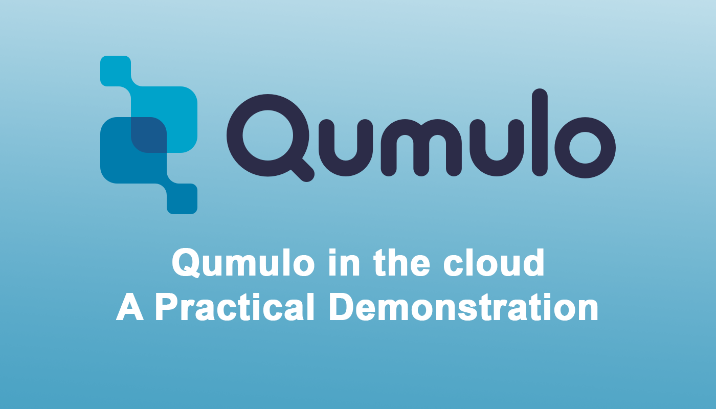 Global Distribution Presents Qumulo in the cloud – A Practical Demonstration