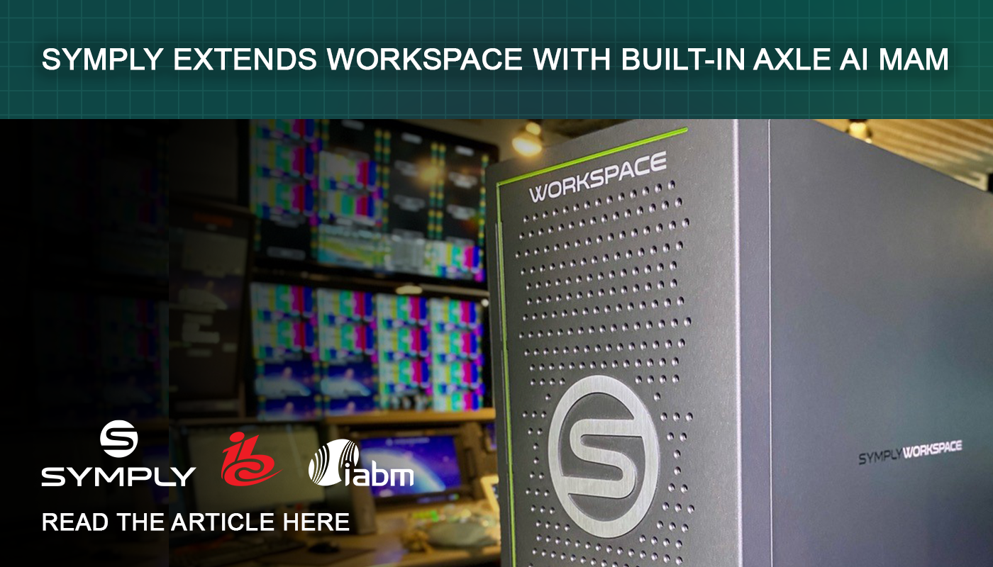 IBC and IABM Interview – SYMPLY EXTENDS WORKSPACE WITH BUILT-IN AXLE AI MAM