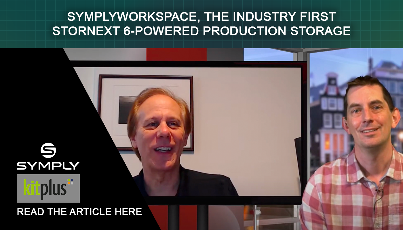 KitPlus Interview – SYMPLYWORKSPACE, THE INDUSTRY FIRST STORNEXT 6-POWERED PRODUCTION STORAGE